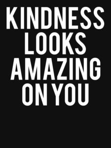Kindness looks amazing on you